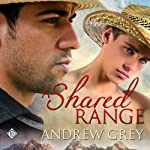 A Shared Range: Stories from the Range (       UNABRIDGED) by Andrew Grey Narrated by Jeff Gelder