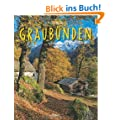 Reise durch GRAUB�NDEN - Ein Bildband mit �ber 200 Bildern auf 140 Seiten - ST�RTZ Verlag