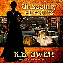 Unseemly Pursuits: The Concordia Wells Mysteries Book 2 (       UNABRIDGED) by K.B. Owen Narrated by Becket Royce