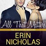 All That Matters: Billionaire Bargains, Book 3   Erin Nicholas