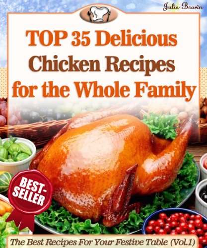 Top 35 Amazingly Delicious Chicken Recipes To Impress Your Loved Ones (The Best Recipes For Your Festive Table Book 1) by Julie Brown