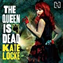 The Queen Is Dead: Book Two of the Immortal Empire (       UNABRIDGED) by Kate Locke Narrated by Moira Quirk