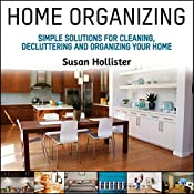Home Organizing: Simple Solutions for Cleaning, Decluttering and Organizing Your Home   [Susan Hollister]