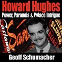 Howard Hughes: Power, Paranoia & Palace Intrigue Audiobook by Geoff Schumacher Narrated by Douglas R. Pratt