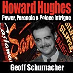 Howard Hughes: Power, Paranoia & Palace Intrigue | Geoff Schumacher