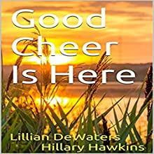 Good Cheer Is Here Discours Auteur(s) : Hillary Hawkins, Lillian DeWaters Narrateur(s) : Hillary Hawkins