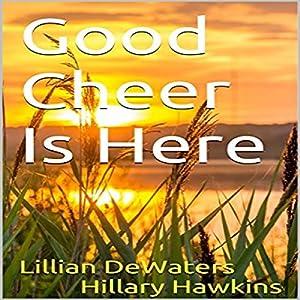 Good Cheer Is Here Rede von Hillary Hawkins, Lillian DeWaters Gesprochen von: Hillary Hawkins