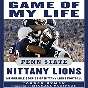 Game of My Life: Penn State Nittany Lions: Memorable Stories of Nittany Lions Football | [Jordan Hyman]