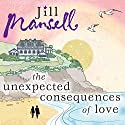 The Unexpected Consequences of Love (       UNABRIDGED) by Jill Mansell Narrated by Beverley A. Crick