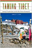 Taming Tibet: Landscape Transformation and the Gift of Chinese Development (Studies of the Weatherhead East Asian Institute, Columbia University)
