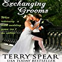 Exchanging Grooms (       UNABRIDGED) by Terry Spear Narrated by Susan Silvey, Anne Marie