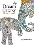 Dream Catcher: life on earth: A powerful & inspiring adult colouring book celebrating the beauty of nature