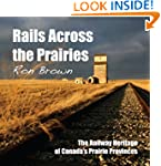 Rails Across the Prairies: The Railwa...