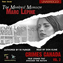 Marc Lépine: The True Story of the Montreal Massacre: Crimes Canada: True Crimes That Shocked the Nation, Book 2 (       UNABRIDGED) by RJ Parker, Peter Vronsky Narrated by Don Kline