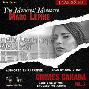 Marc Lépine: The True Story of the Montreal Massacre Audiobook