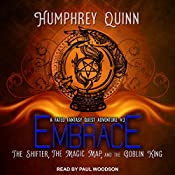 Embrace: The Shifter, the Magic Map, and the Goblin King: A Fated Fantasy Quest Adventure, Book 3 | Humphrey Quinn