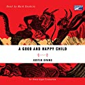 A Good and Happy Child: A Novel (       UNABRIDGED) by Justin Evans Narrated by Mark Deakins