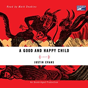 A Good and Happy Child: A Novel | [Justin Evans]
