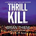 Thrill Kill: A Matt Sinclair Mystery, Book 2 Audiobook by Brian Thiem Narrated by Johnny Heller