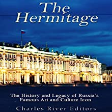 The Hermitage Museum: The History and Legacy of Russia's Famous Art and Culture Icon | Livre audio Auteur(s) :  Charles River Editors Narrateur(s) : Scott Clem