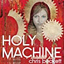 The Holy Machine (       UNABRIDGED) by Chris Beckett Narrated by John Banks