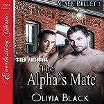 The Alpha's Mate: Silver Bullet, Book 1 | Olivia Black