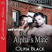 The Alpha's Mate: Silver Bullet, Book 1 (       UNABRIDGED) by Olivia Black Narrated by Nick J. Russo