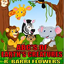 ABC'S of Earth's Creatures (       UNABRIDGED) by R. Barri Flowers Narrated by Danielle Cohen