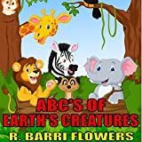 ABC'S of Earth's Creatures ~ R. Barri Flowers