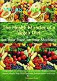 The Health Miracles of a Vegan Diet - Let Your Food be Your Medicine