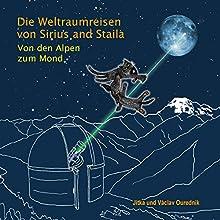 Die Weltraumreisen von Sirius und Staila: Von den Alpen zum Mond (       ungekürzt) von Jitka Ourednik, Václav Ourednik Gesprochen von: Gitti Waldvogel-Worschech