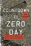 Countdown to Zero Day: Stuxnet and the Launch of the Worlds First Digital Weapon