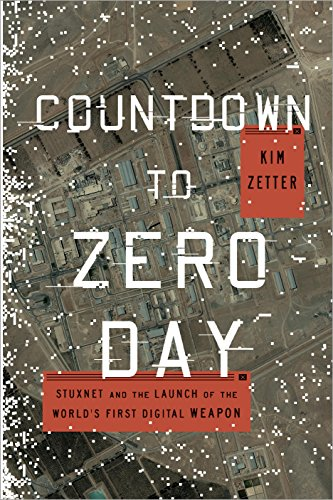 Download Countdown to Zero Day: Stuxnet and the Launch of the World's First Digital Weapon