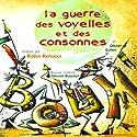 La guerre des voyelles et des consonnes Performance Auteur(s) : Olivier Cohen Narrateur(s) : Robin Renucci