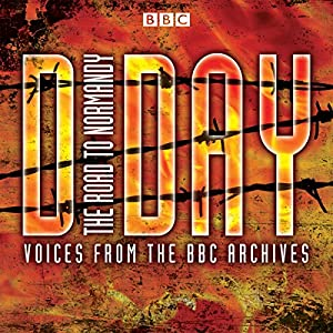 D-Day: The Road to Normandy: Voices from the BBC Archive | [Mark Jones]