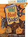 Wild about Books (Irma S and James H Black Honor for Excellence in Children's Literature (Awards))