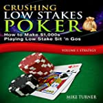 Crushing Low Stakes Poker: How to Mak...