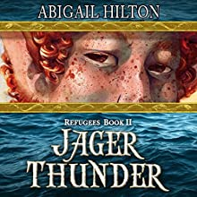 Jager Thunder: A Story of Black Powder and Panamindorah: Refugees, Volume 2 Audiobook by Abigail Hilton Narrated by Rish Outfield, Lauren Harris