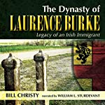 The Dynasty of Laurence Burke: Legacy of an Irish Immigrant | Bill Christy