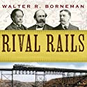 Rival Rails: The Race to Build America's Greatest Transcontinental Railroad (       UNABRIDGED) by Walter R. Borneman Narrated by Norman Dietz