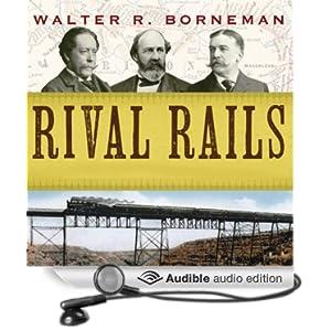 The Race to Build America's Greatest Transcontinental Railroad  - Walter R. Borneman