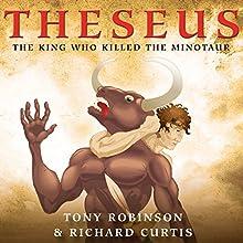 Theseus: The King Who Killed the Minotaur (       UNABRIDGED) by Tony Robinson Narrated by Tony Robinson