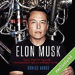 Elon Musk : Tesla, PayPal, SpaceX - l'entrepreneur qui va changer le monde | Ashlee Vance