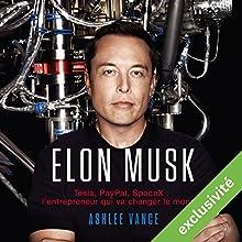 Elon Musk : Tesla, PayPal, SpaceX - l'entrepreneur qui va changer le monde | Livre audio Auteur(s) : Ashlee Vance Narrateur(s) : Jerome Carrete