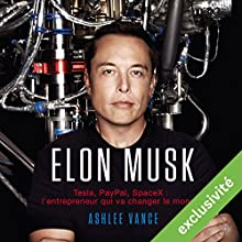 Elon Musk : Tesla, PayPal, SpaceX - l'entrepreneur qui va changer le monde Audiobook by Ashlee Vance Narrated by Jerome Carrete
