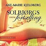 Solbjørgs fortælling (Sommerfolket 1)   Ane-Marie Kjeldberg