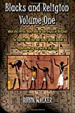 Blacks and Religion Volume One: What did Africa contribute to the Origin of Religion?  The Equinox and the Real Story behind Easter &  Understanding the Book of the Dead