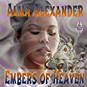 Embers of Heaven Audiobook by Alma Alexander Narrated by Brian Callanan