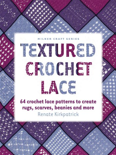 Textured Crochet Lace: 64 Crochet Lace Patterns to Create Rugs, Scarves, Beanies and More (Milner Craft Series)