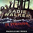 Sadie Walker Is Stranded: A Zombie Novel Audiobook by Madeleine Roux Narrated by Jessica Almasy